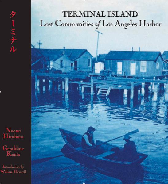 Terminal Island: Lost Communities of Los Angeles Harbor by Geraldine Knatz and Naomi Hirahara, photo editor: J. Eric Lynxwiler