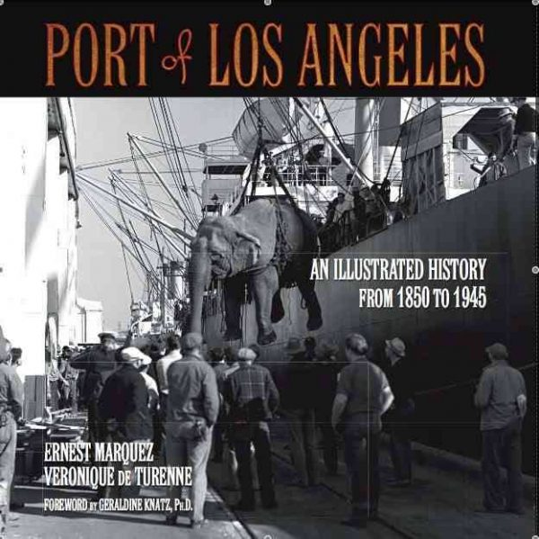 Port of Los Angeles: An Illustrated History from 1850 to 1945, by Ernest Marquez and Veronique DeTurenne