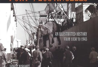 Port of Los Angeles: An Illustrated History from 1850 to 1945